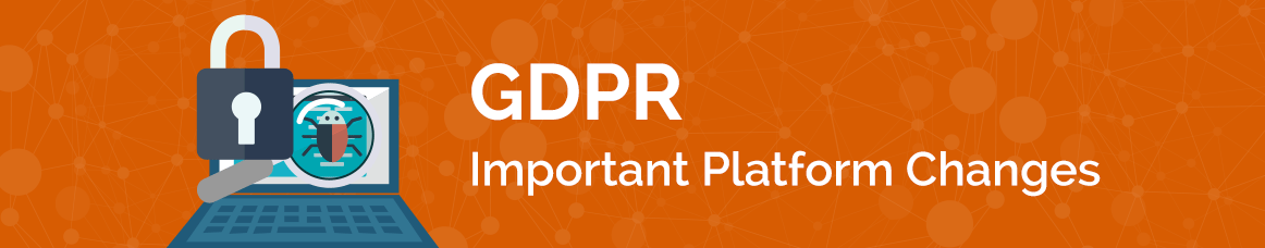 GDPR: Important Platform Changes
